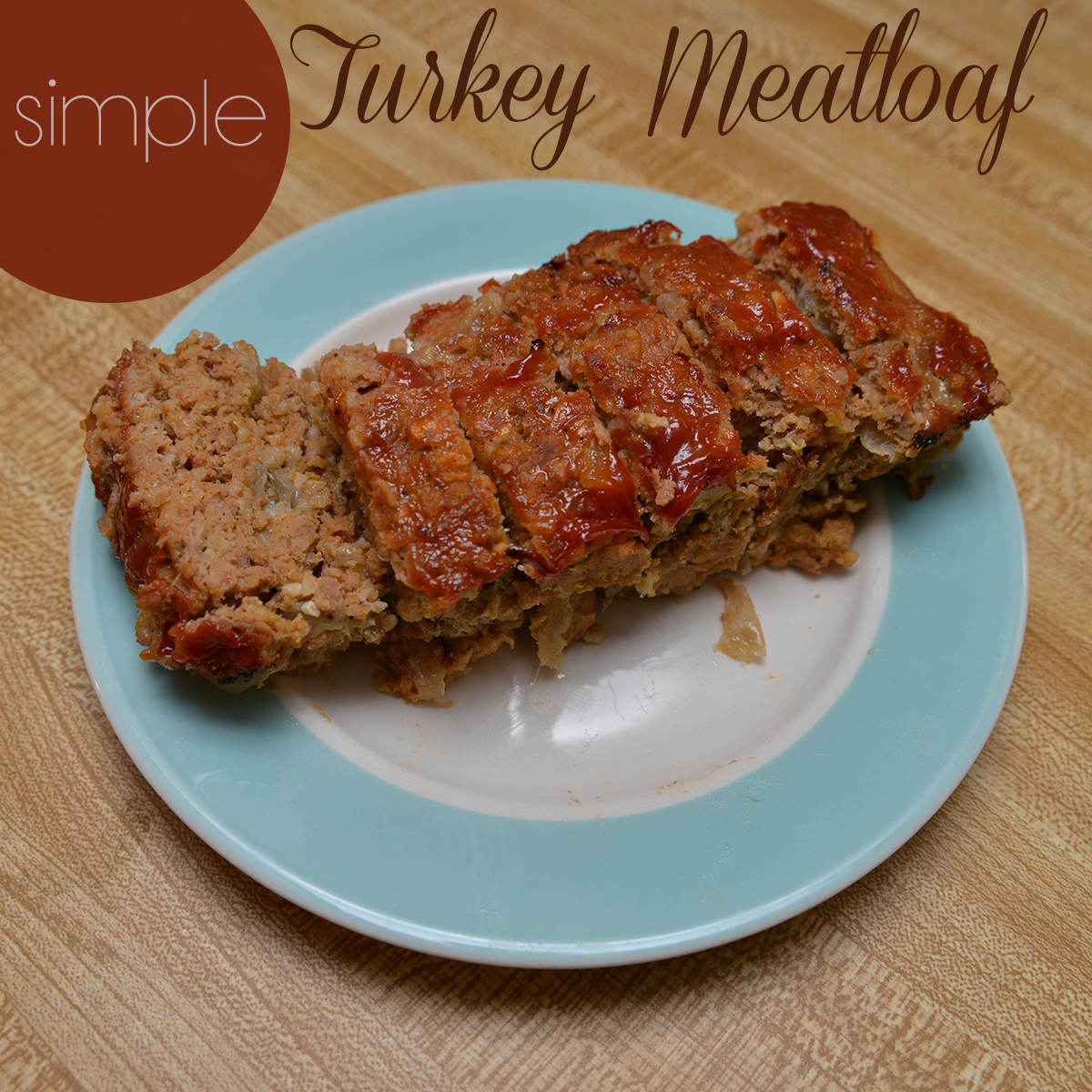 Simple Turkey Meatloaf | Whimsy & Hope