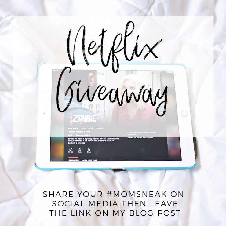 Netflix Giveaway & The #MomSneak